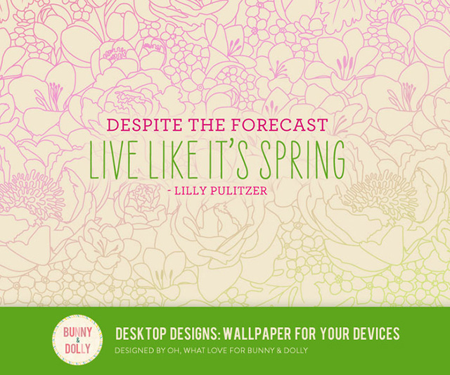 Despite the forecast, live like it's spring. #lillypulitzer #desktopdesigns #quote bunnyanddolly.com