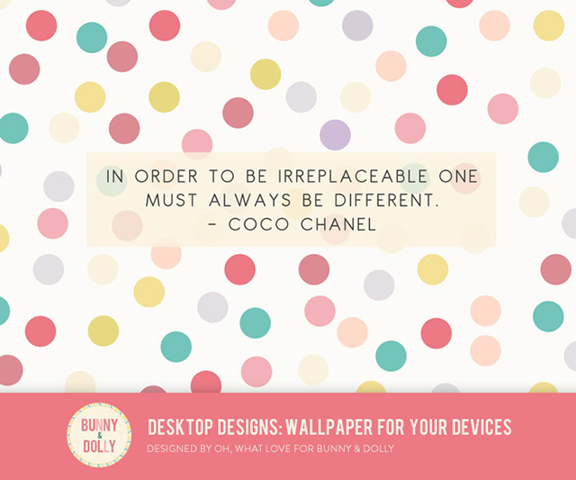 In order to be irreplaceable one must always be different - Coco Chanel bunnyanddolly.com