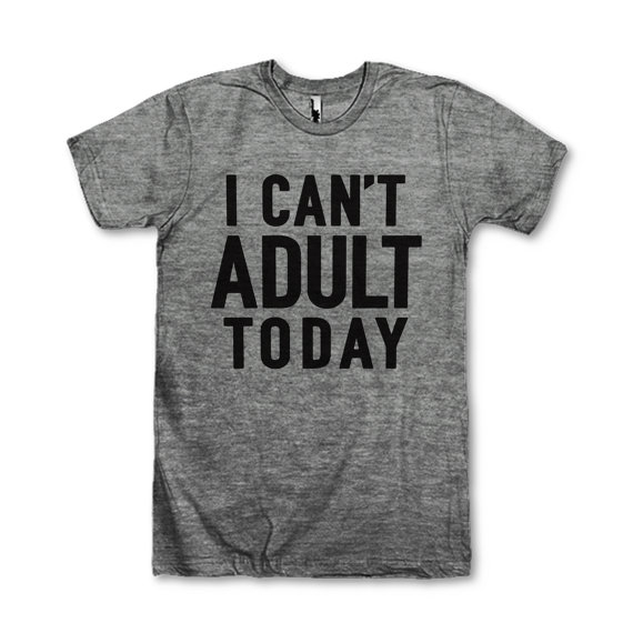 I Can't Adult Today shirt | A Girl Named PJ