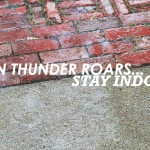 When thunder roars, stay indoors